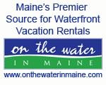 On the Water in Maine - Vacation Property Rentals